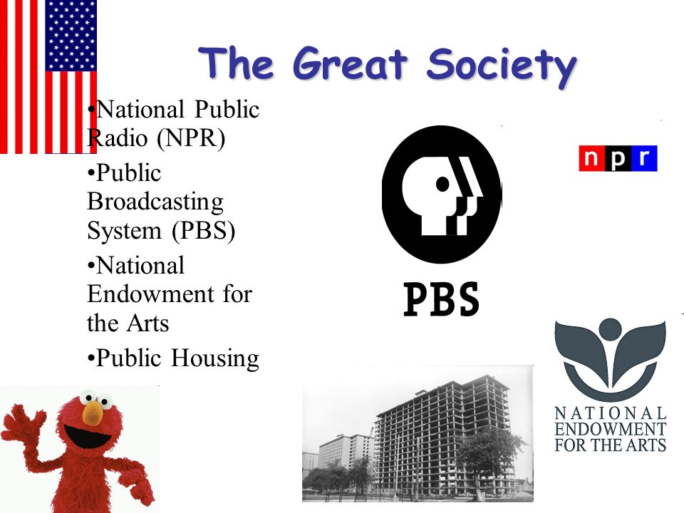 The Great Society National Public Radio (NPR) Public Broadcasting System (PBS) National Endowment for the Arts Public Housing