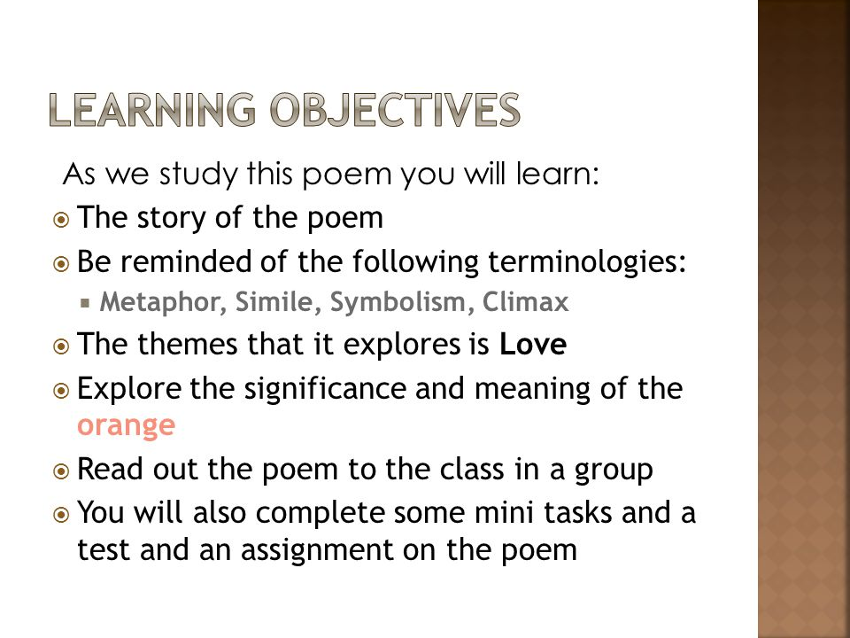 As we study this poem you will learn:  The story of the poem  Be reminded of the following terminologies:  Metaphor, Simile, Symbolism, Climax  Th