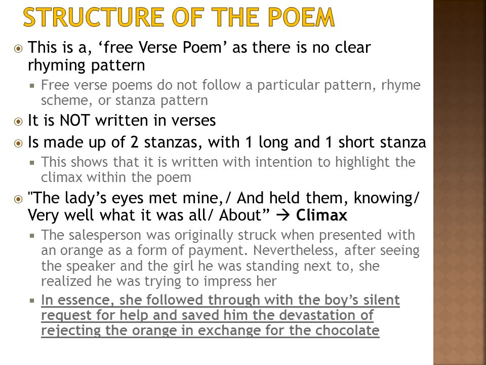 This is a, 'free Verse Poem' as there is no clear rhyming pattern  Free verse poems do not follow a particular pattern, rhyme scheme, or stanza pat