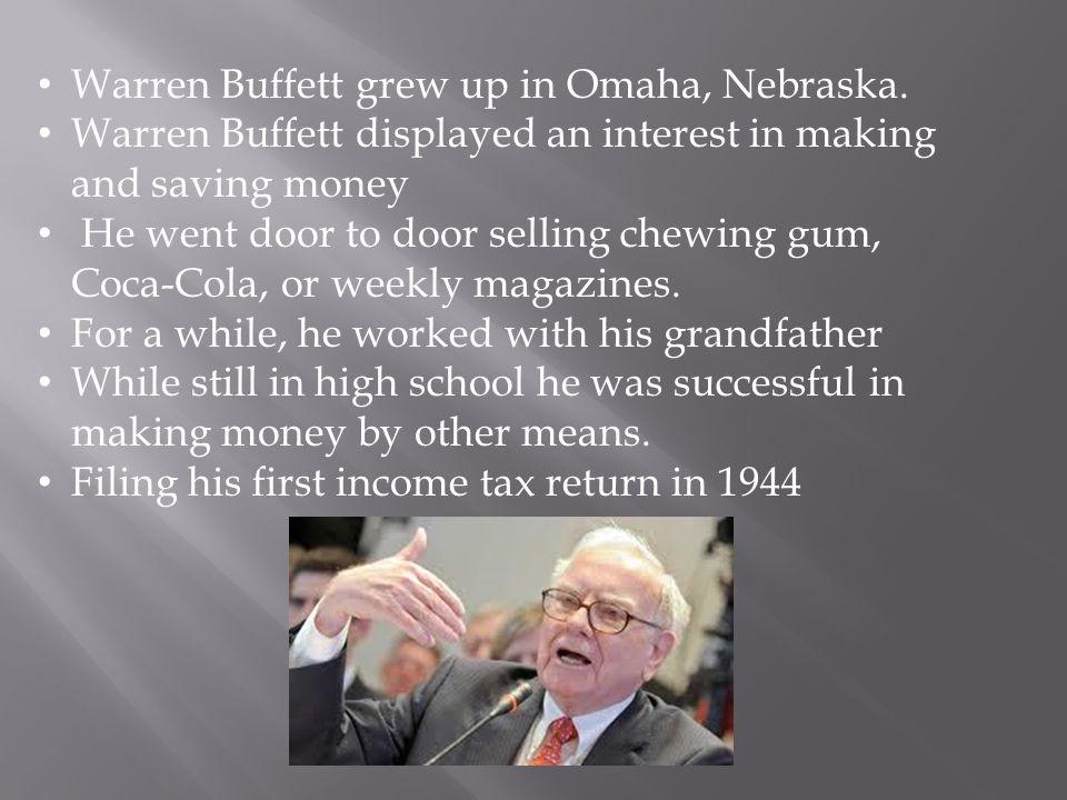 Warren Buffett grew up in Omaha, Nebraska.