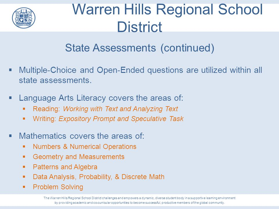 Warren Hills Regional School District State Assessments (continued)  Multiple-Choice and Open-Ended questions are utilized within all state assessmen