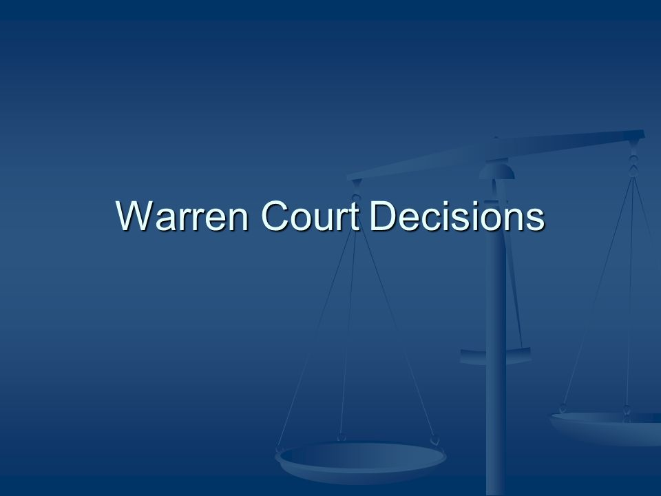 The Warren Court 1953 – 1969 1953 – 1969 Chief Justice Earl Warren Chief Justice Earl Warren Believed in judicial activism Believed in judicial activism In the period from 1961 to 1969, the Court not hesitate to go beyond their traditional role as interpreters of the Constitution to assume a role as independent policy makers or independent trustees on behalf of society.
