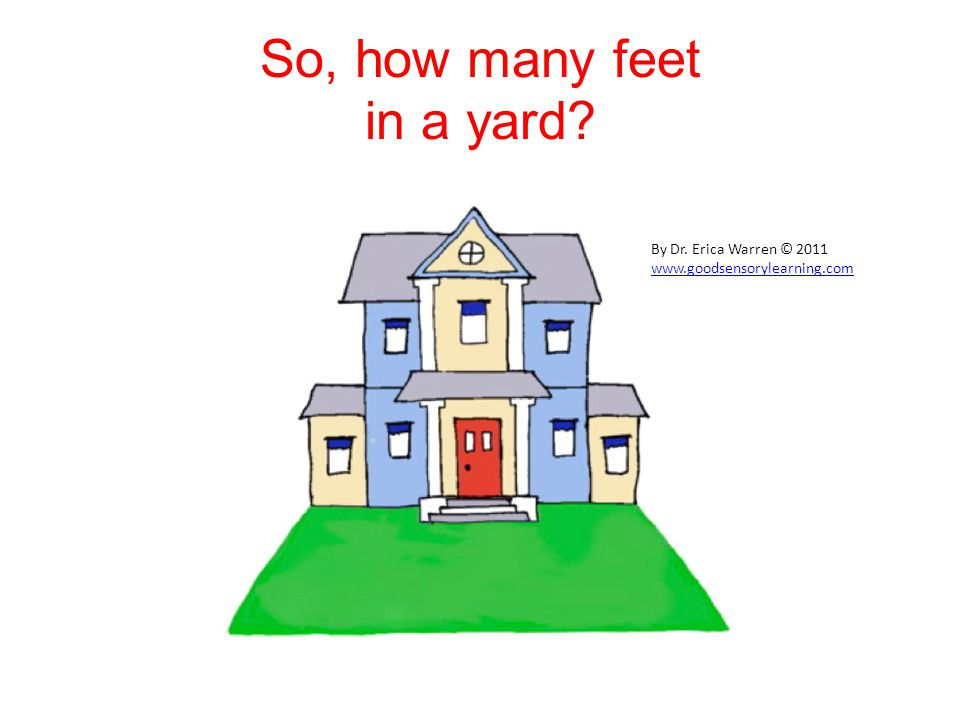 So, how many feet in a yard? By Dr. Erica Warren © 2011 www.goodsensorylearning.com