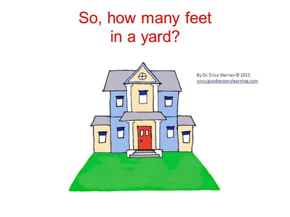 So, how many feet in a yard By Dr. Erica Warren © 2011 www.goodsensorylearning.com
