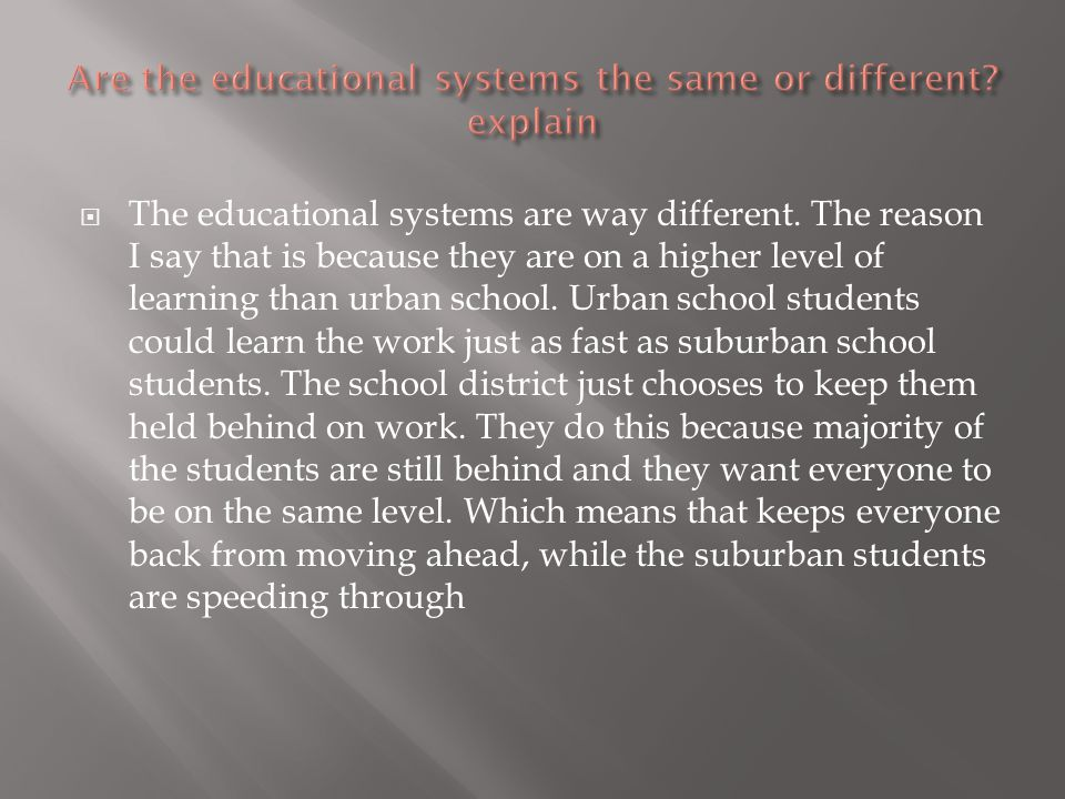  The educational systems are way different.