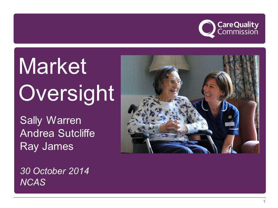 1 Market Oversight Sally Warren Andrea Sutcliffe Ray James 30 October 2014 NCAS
