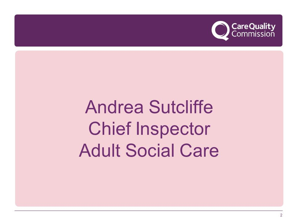 2 Andrea Sutcliffe Chief Inspector Adult Social Care