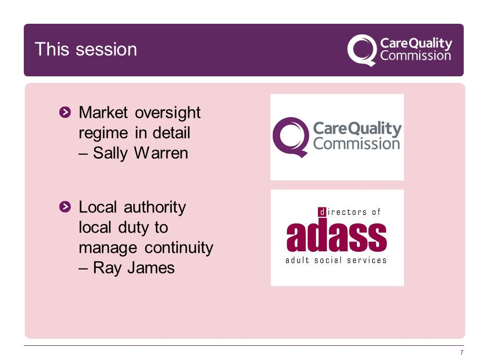 7 This session Market oversight regime in detail – Sally Warren Local authority local duty to manage continuity – Ray James