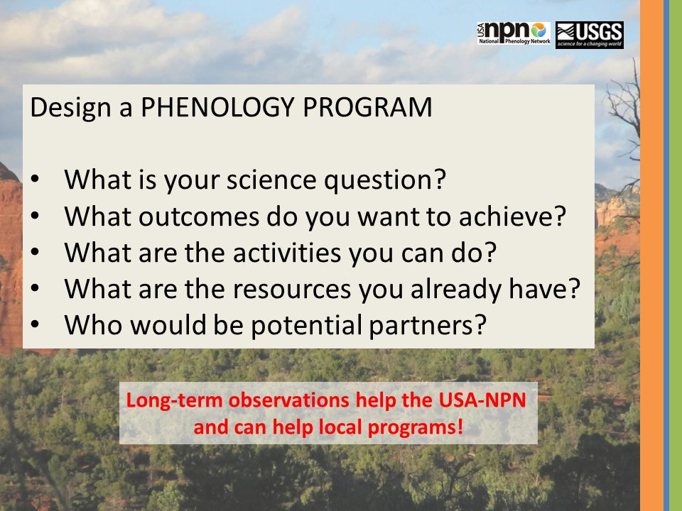 Design a PHENOLOGY PROGRAM What is your science question.