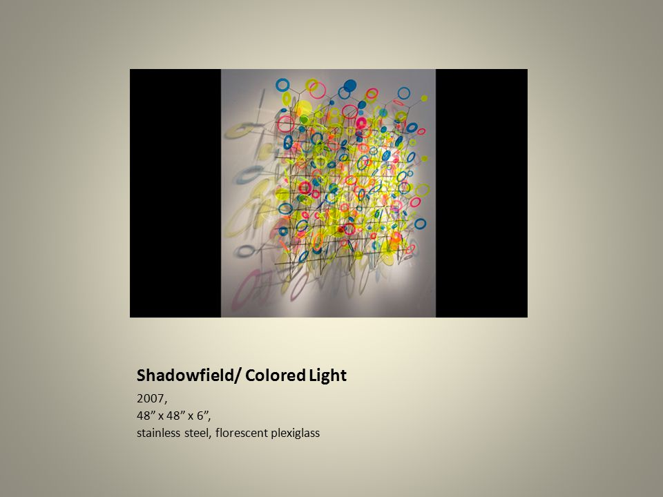 Shadowfield/ Colored Light 2007, 48 x 48 x 6 , stainless steel, florescent plexiglass