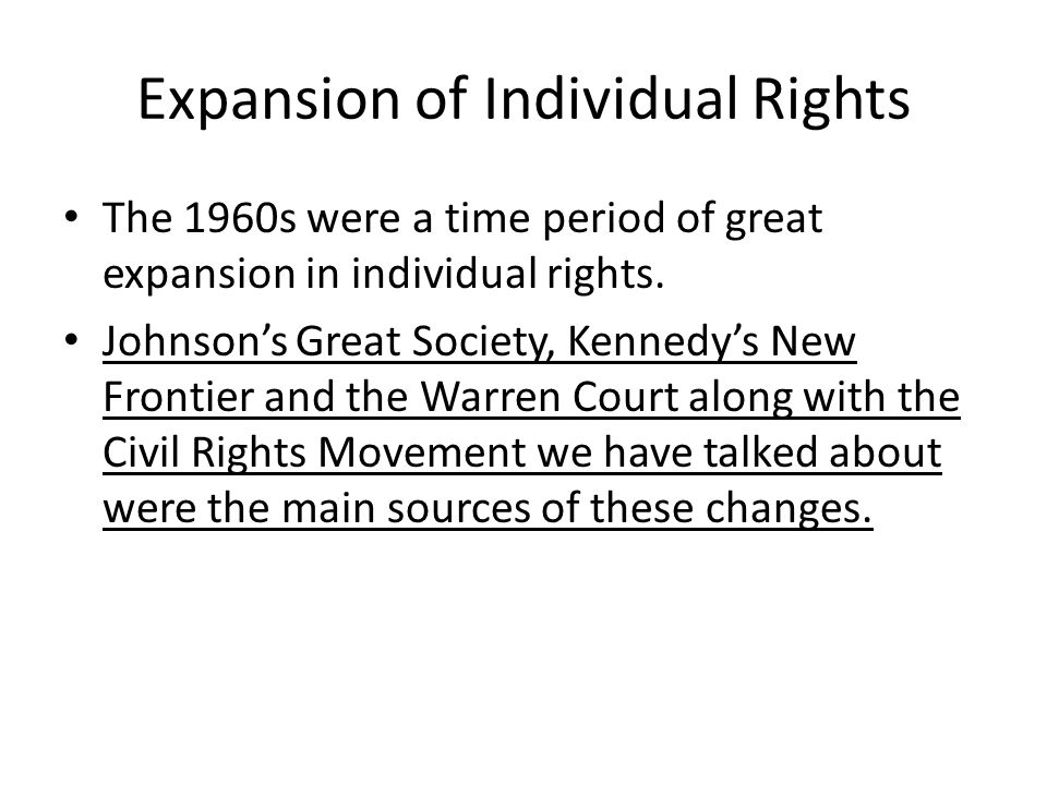 Expansion of Individual Rights The 1960s were a time period of great expansion in individual rights.