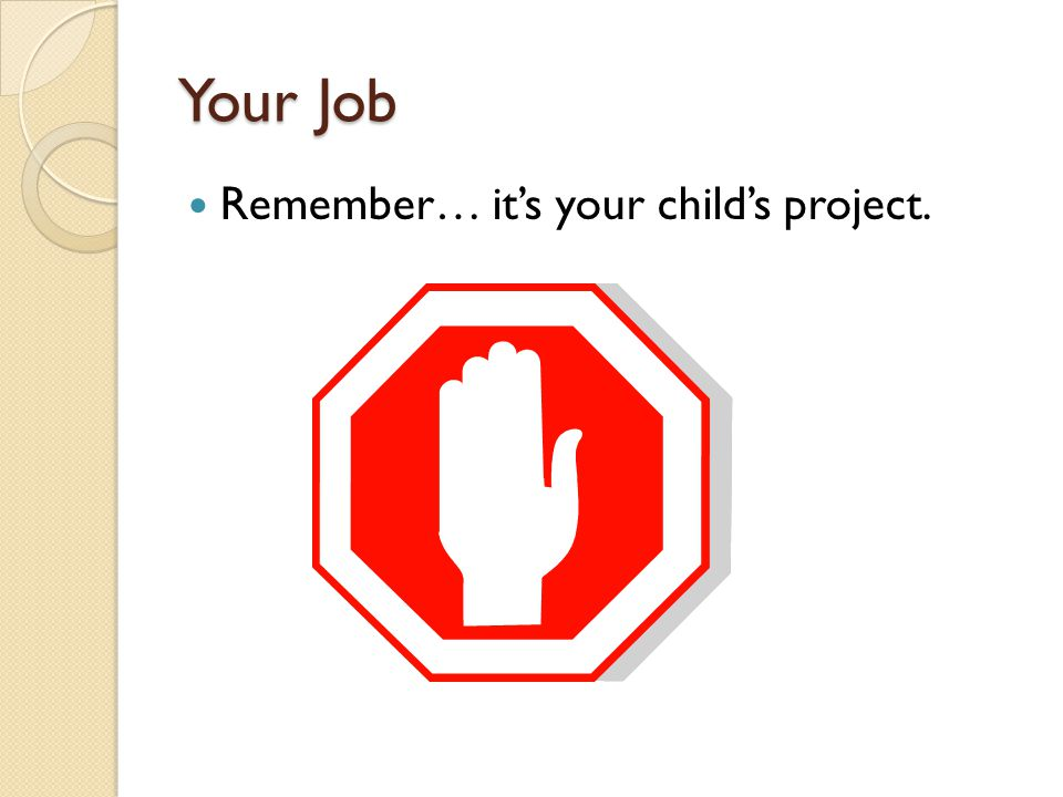 Your Job Remember… it's your child's project.
