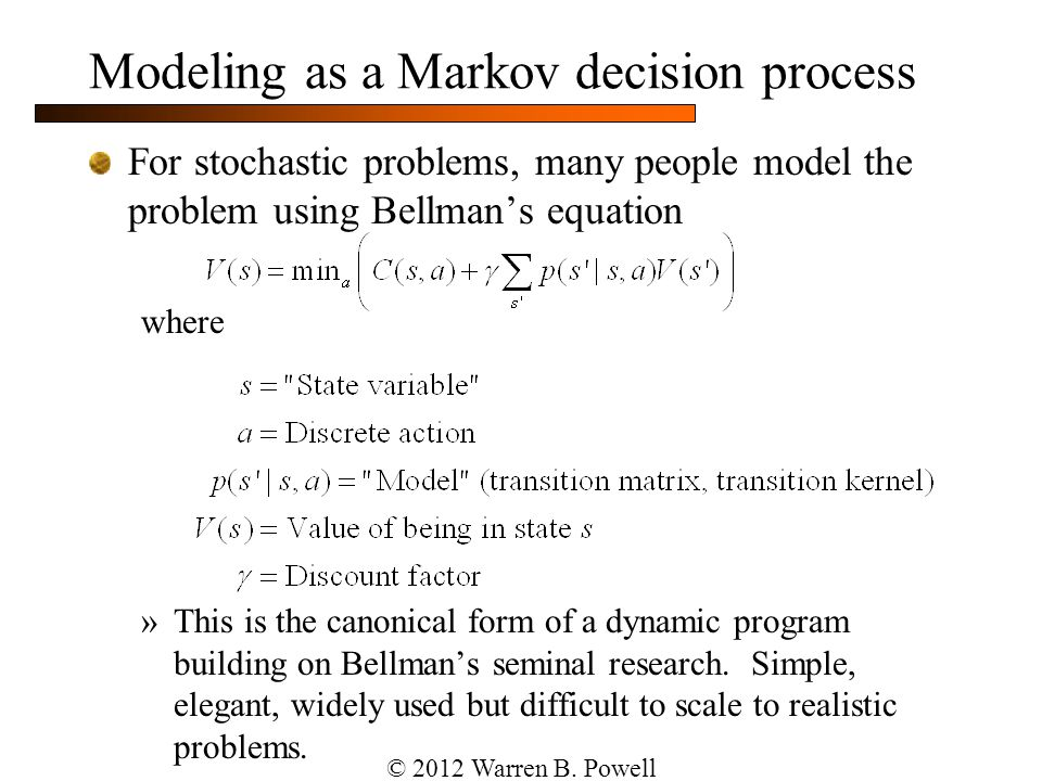 Modeling as a Markov decision process For stochastic problems, many people model the problem using Bellman's equation where »This is the canonical for