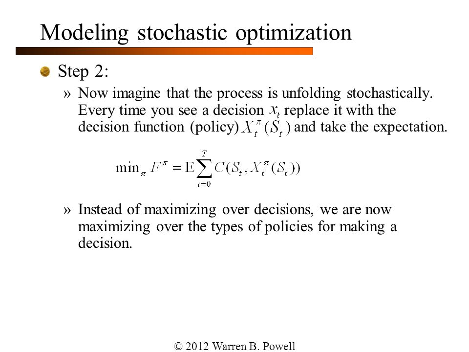 Modeling stochastic optimization Step 2: »Now imagine that the process is unfolding stochastically. Every time you see a decision replace it with the