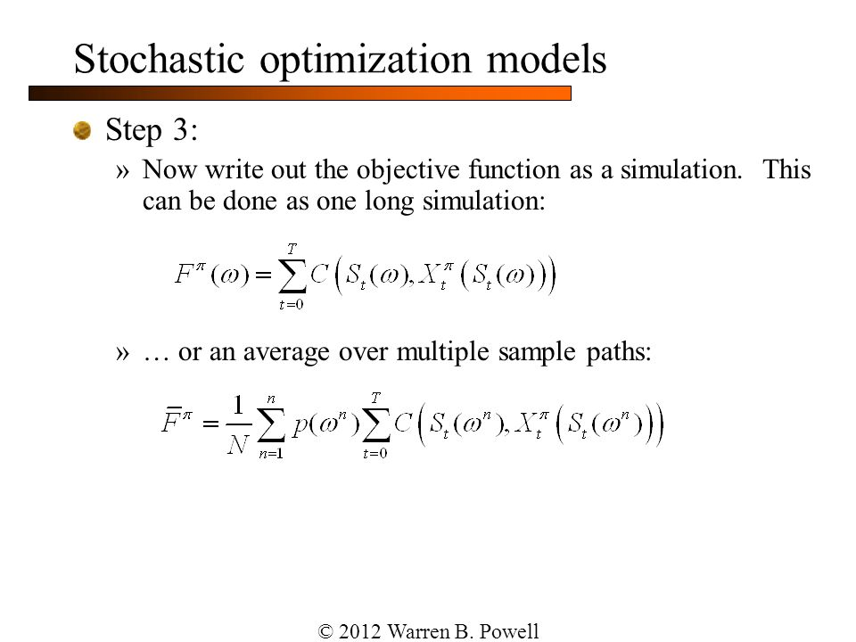 Stochastic optimization models Step 3: »Now write out the objective function as a simulation. This can be done as one long simulation: »… or an averag