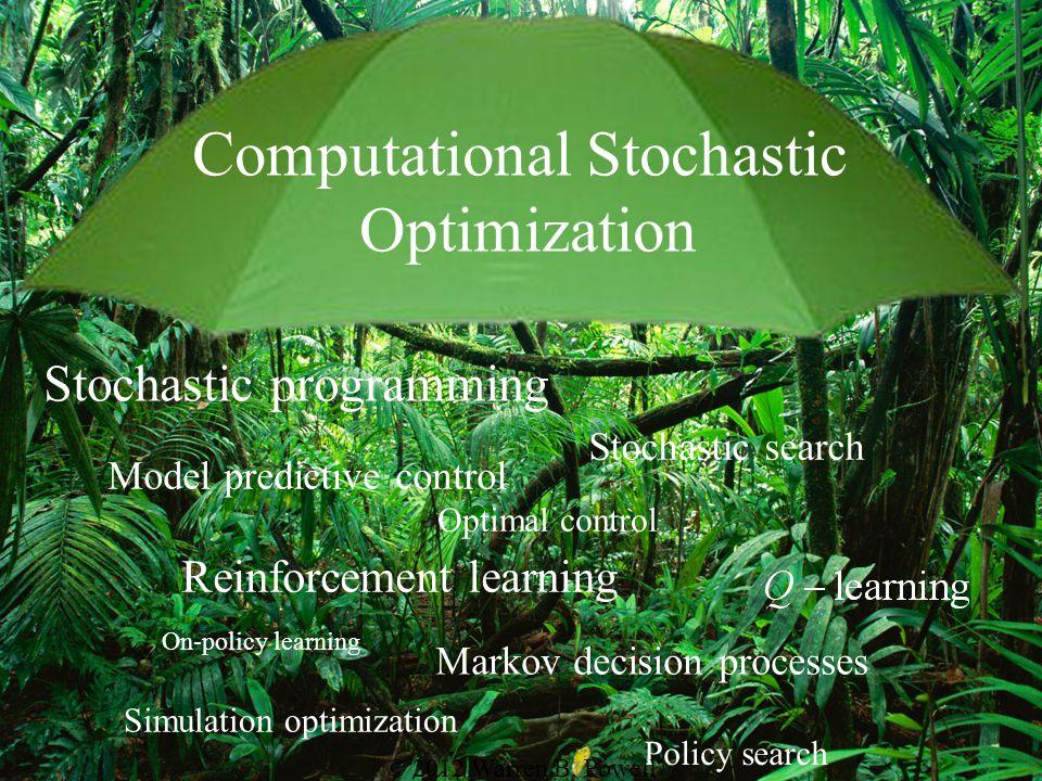 Computational Stochastic Optimization Stochastic programming Markov decision processes Simulation optimization Stochastic search Reinforcement learnin