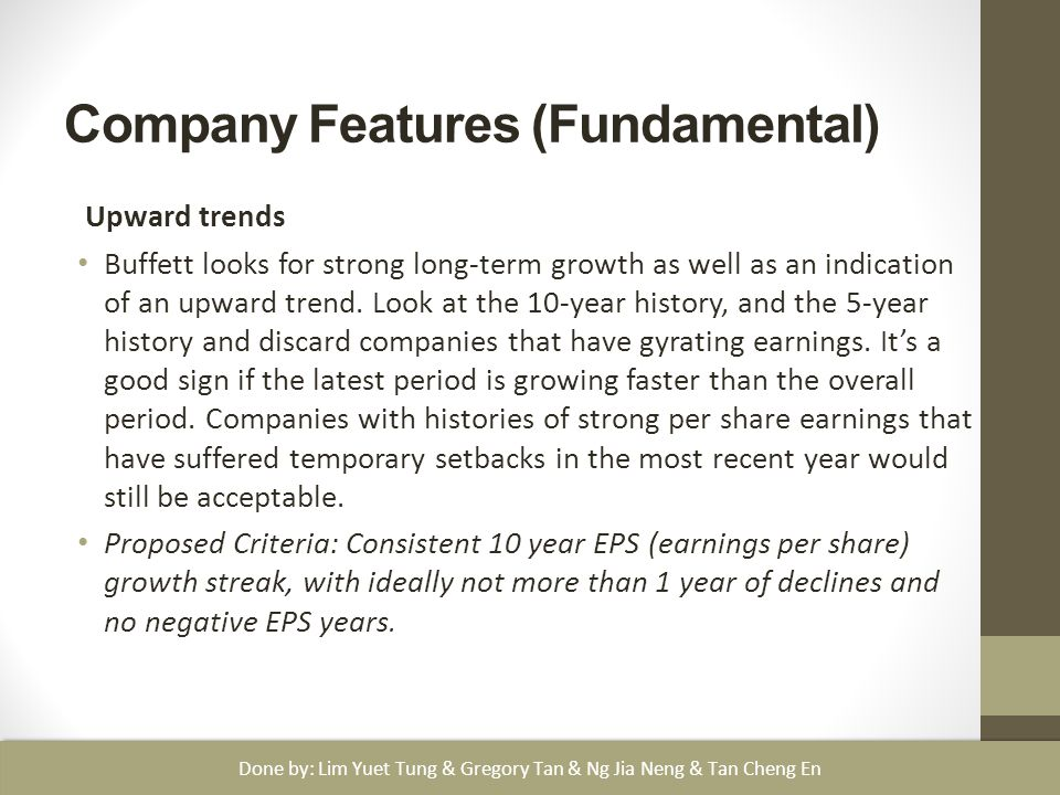 Company Features (Fundamental) Upward trends Buffett looks for strong long-term growth as well as an indication of an upward trend.
