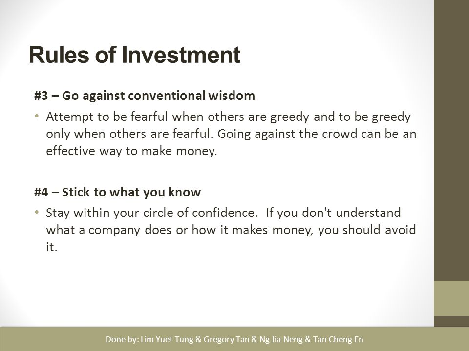 Rules of Investment #3 – Go against conventional wisdom Attempt to be fearful when others are greedy and to be greedy only when others are fearful.