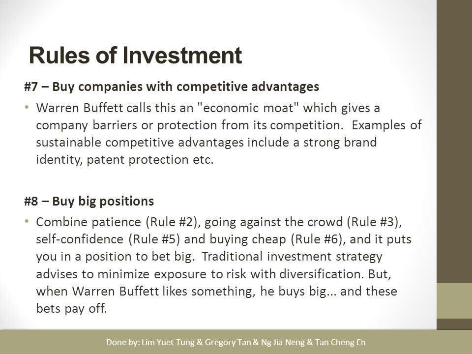 Rules of Investment #7 – Buy companies with competitive advantages Warren Buffett calls this an economic moat which gives a company barriers or protection from its competition.