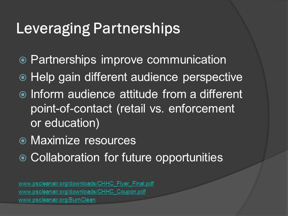 Leveraging Partnerships  Partnerships improve communication  Help gain different audience perspective  Inform audience attitude from a different point-of-contact (retail vs.