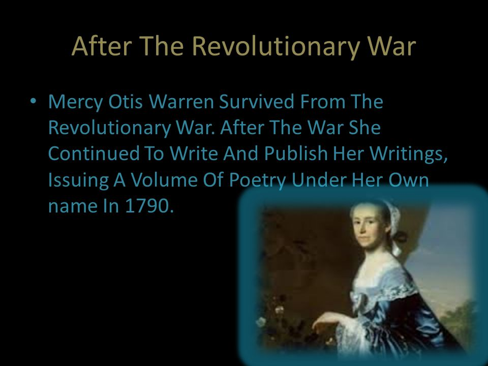 After The Revolutionary War Mercy Otis Warren Survived From The Revolutionary War. After The War She Continued To Write And Publish Her Writings, Issu