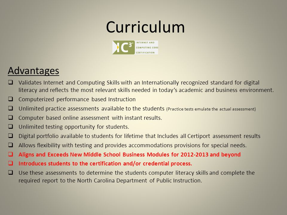 Curriculum Advantages  Validates Internet and Computing Skills with an Internationally recognized standard for digital literacy and reflects the most relevant skills needed in today's academic and business environment.
