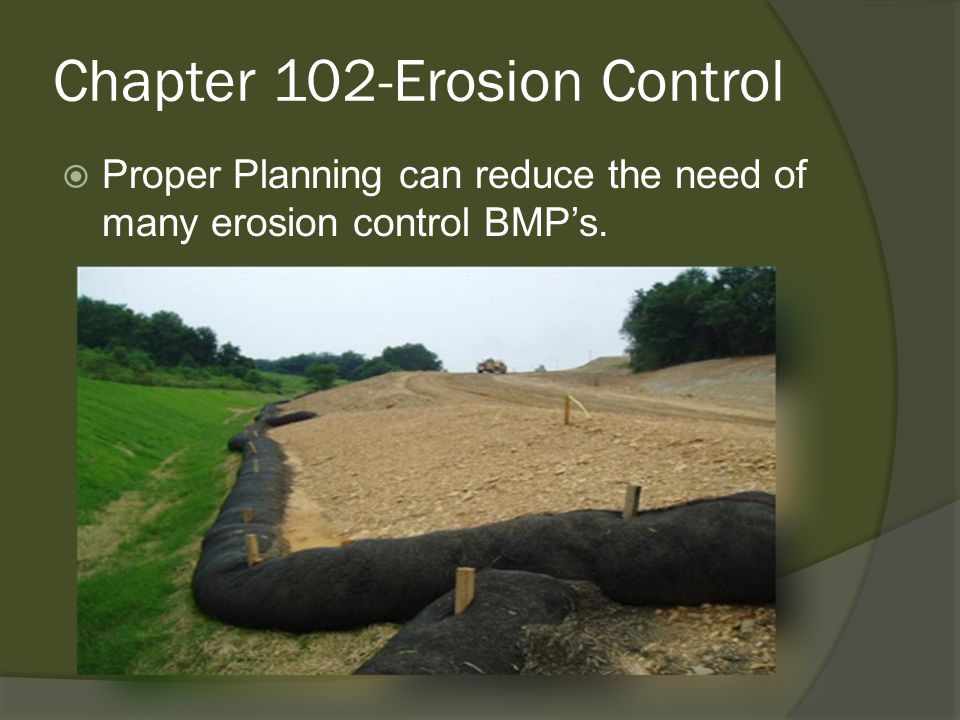 Chapter 102-Erosion Control  Proper Planning can reduce the need of many erosion control BMP's.
