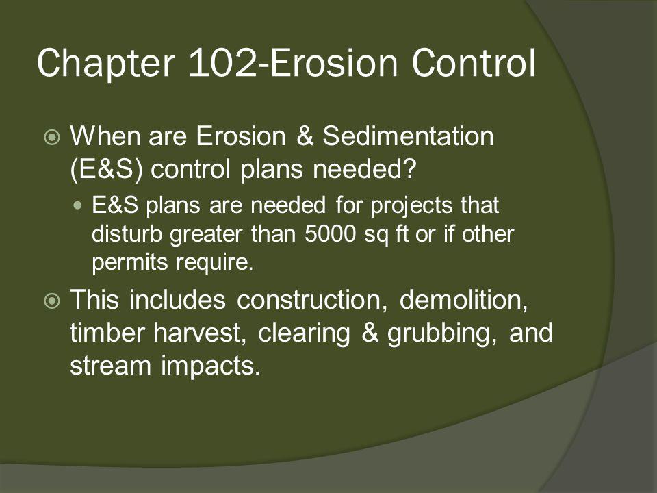 Chapter 102-Erosion Control  When are Erosion & Sedimentation (E&S) control plans needed.