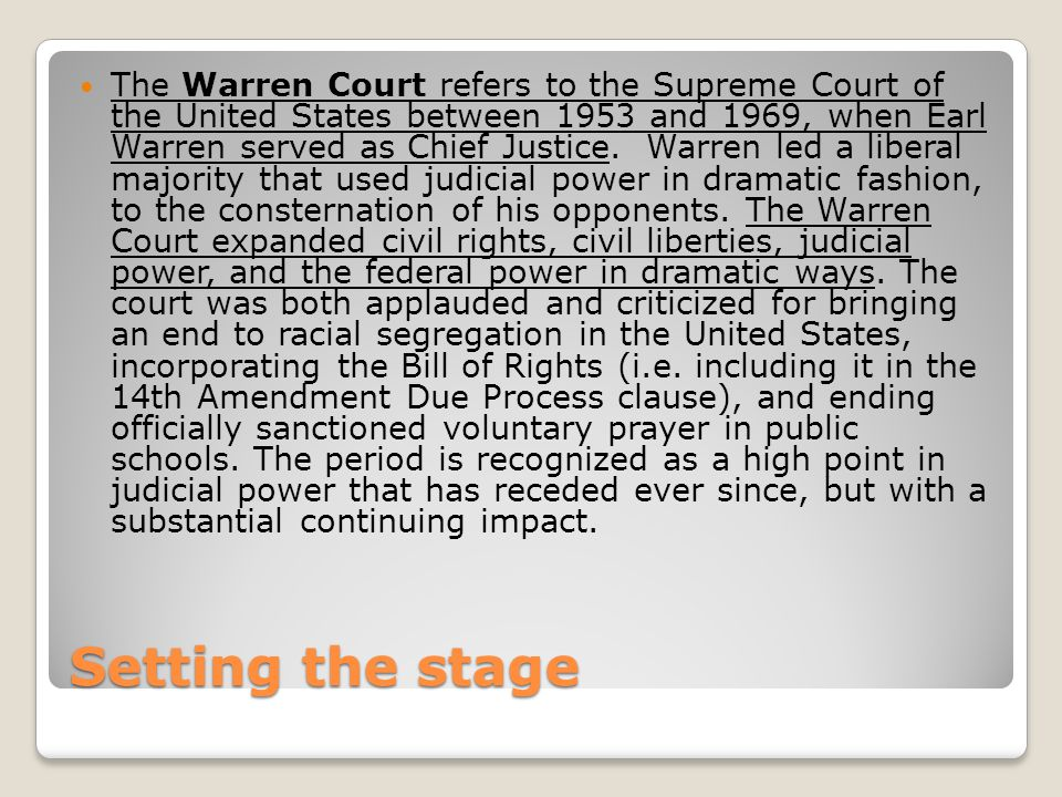 Setting the stage The Warren Court refers to the Supreme Court of the United States between 1953 and 1969, when Earl Warren served as Chief Justice.