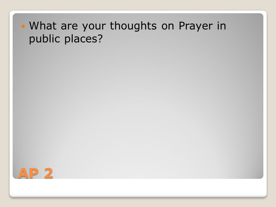 AP 2 What are your thoughts on Prayer in public places