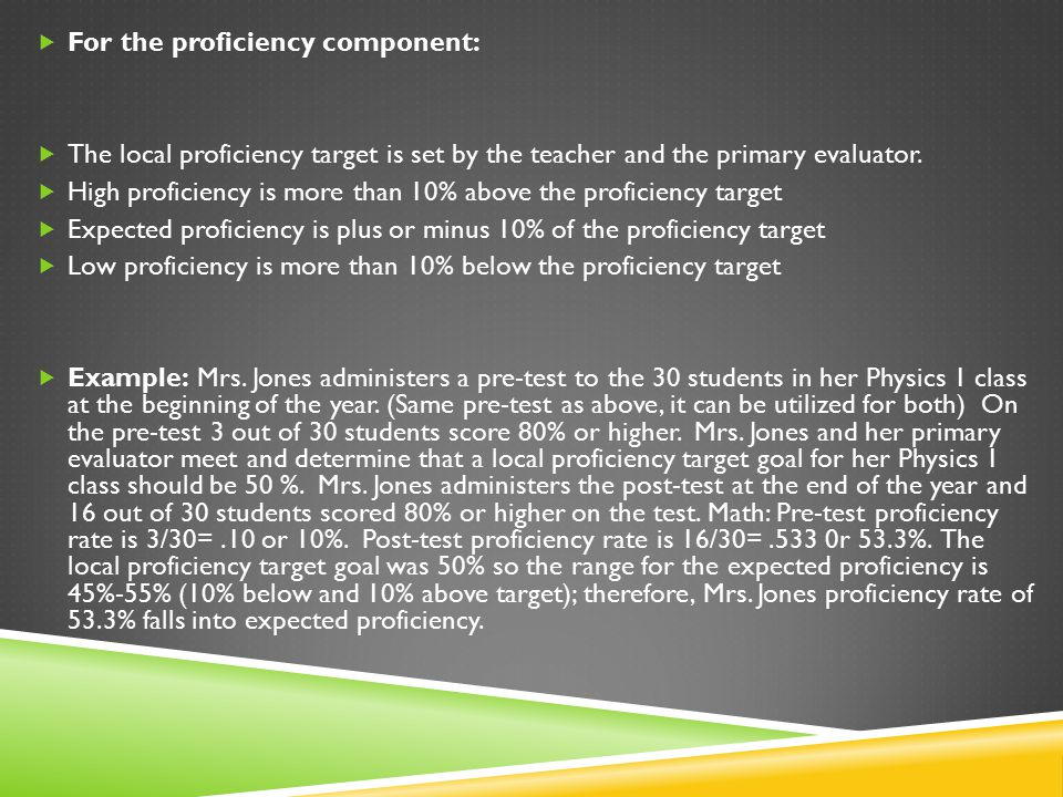  For the proficiency component:  The local proficiency target is set by the teacher and the primary evaluator.