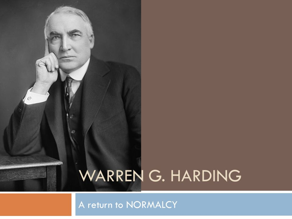 WARREN G. HARDING A return to NORMALCY