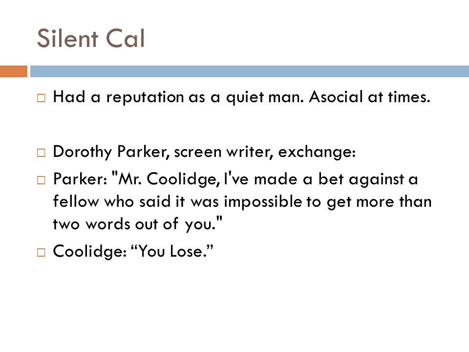 Silent Cal  Had a reputation as a quiet man. Asocial at times.