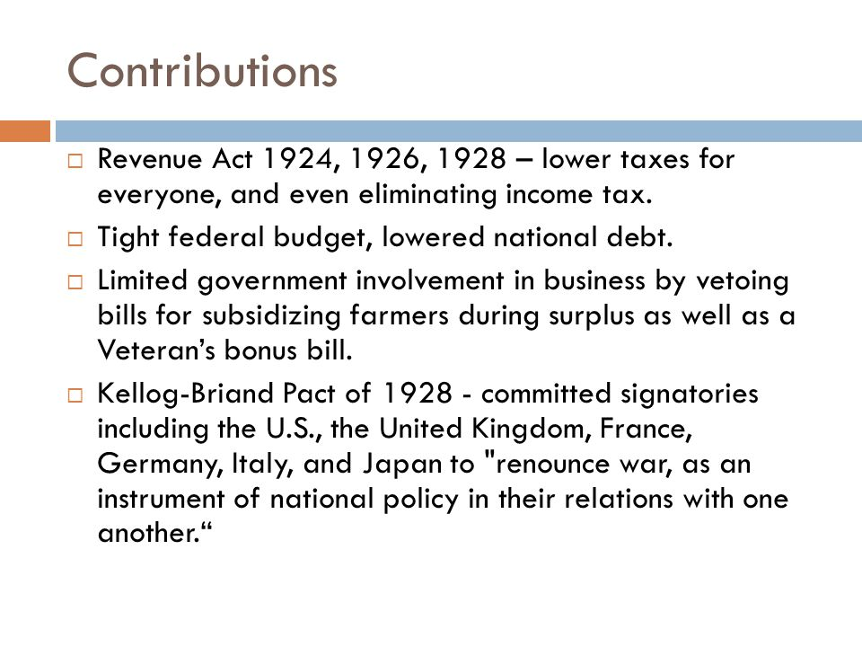 Contributions  Revenue Act 1924, 1926, 1928 – lower taxes for everyone, and even eliminating income tax.
