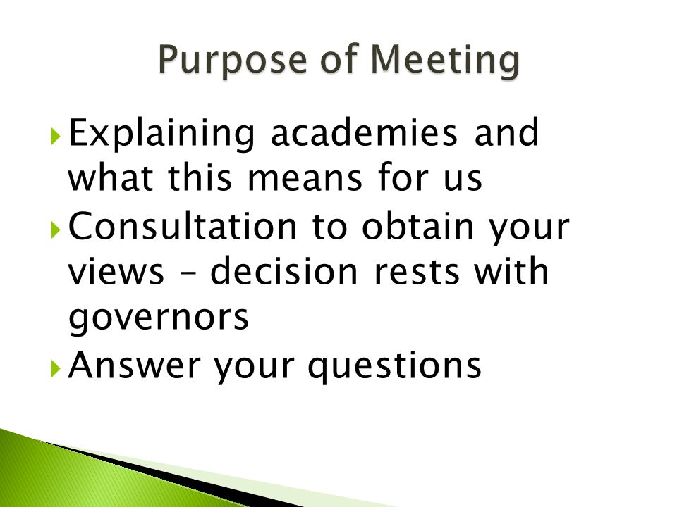  Explaining academies and what this means for us  Consultation to obtain your views – decision rests with governors  Answer your questions