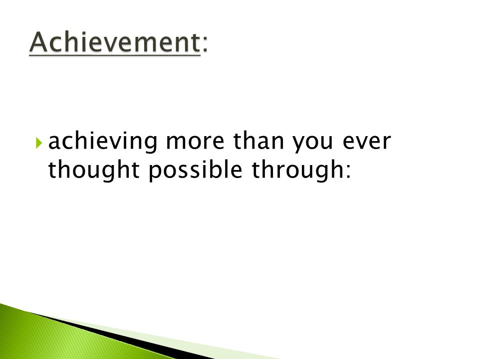  achieving more than you ever thought possible through: