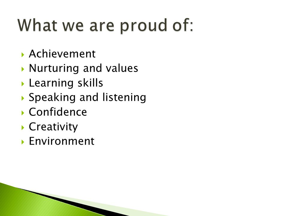  Achievement  Nurturing and values  Learning skills  Speaking and listening  Confidence  Creativity  Environment