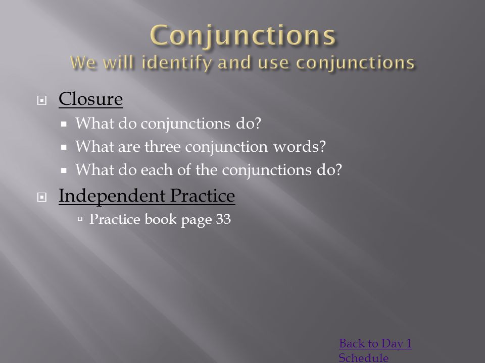  Closure  What do conjunctions do. What are three conjunction words.