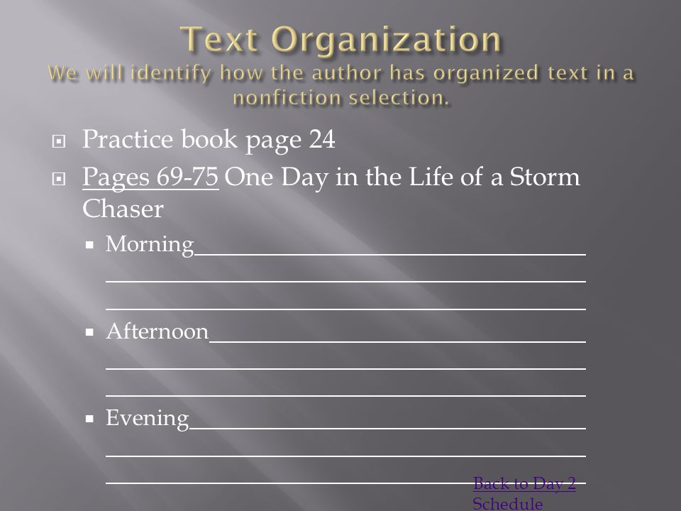  Practice book page 24  Pages 69-75 One Day in the Life of a Storm Chaser  Morning  Afternoon  Evening Back to Day 2 Schedule