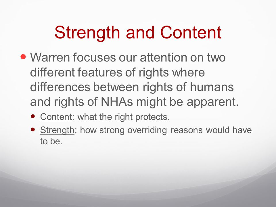 Strength and Content Warren focuses our attention on two different features of rights where differences between rights of humans and rights of NHAs mi