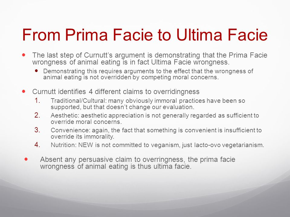 From Prima Facie to Ultima Facie The last step of Curnutt's argument is demonstrating that the Prima Facie wrongness of animal eating is in fact Ultim