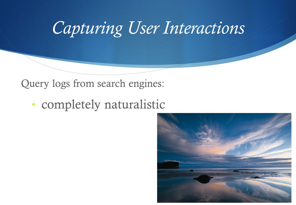 Capturing User Interactions Query logs from search engines: completely naturalistic