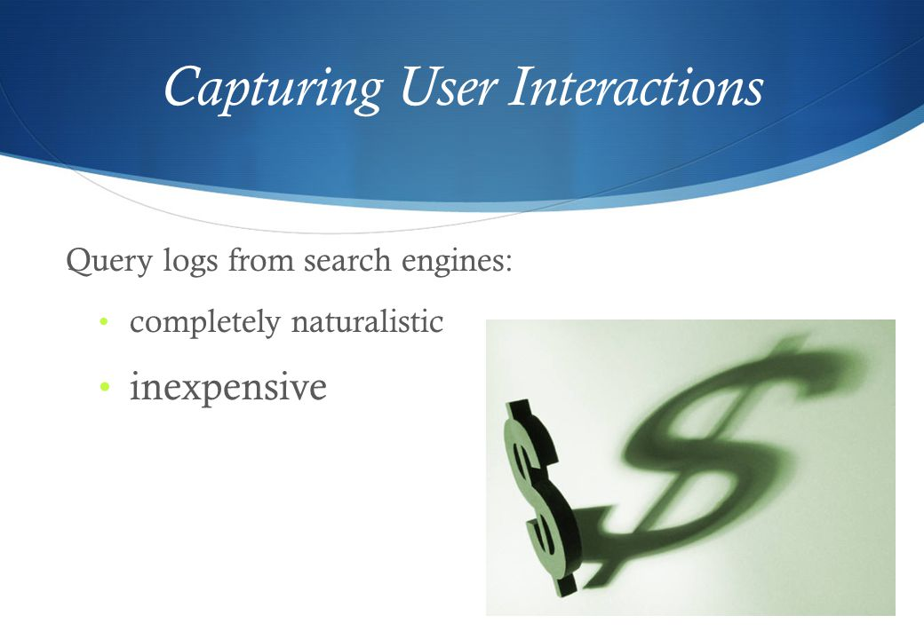 Capturing User Interactions Query logs from search engines: completely naturalistic inexpensive