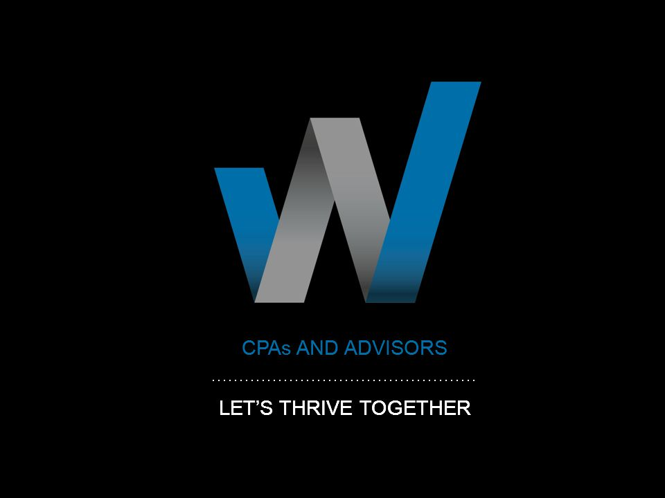 CPAs AND ADVISORS LET'S THRIVE TOGETHER CPAs AND ADVISORS LET'S THRIVE TOGETHER