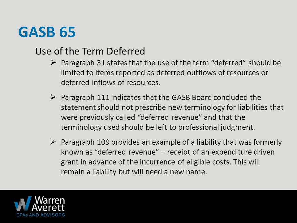 Use of the Term Deferred  Paragraph 31 states that the use of the term deferred should be limited to items reported as deferred outflows of resources or deferred inflows of resources.
