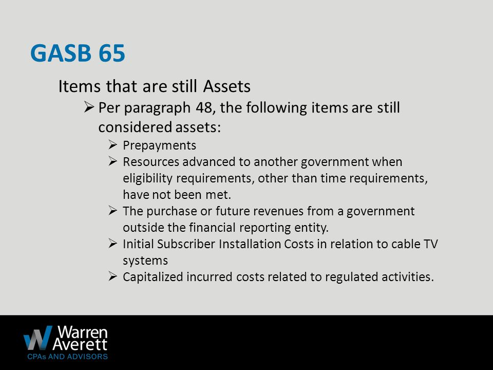 Items that are still Assets  Per paragraph 48, the following items are still considered assets:  Prepayments  Resources advanced to another government when eligibility requirements, other than time requirements, have not been met.