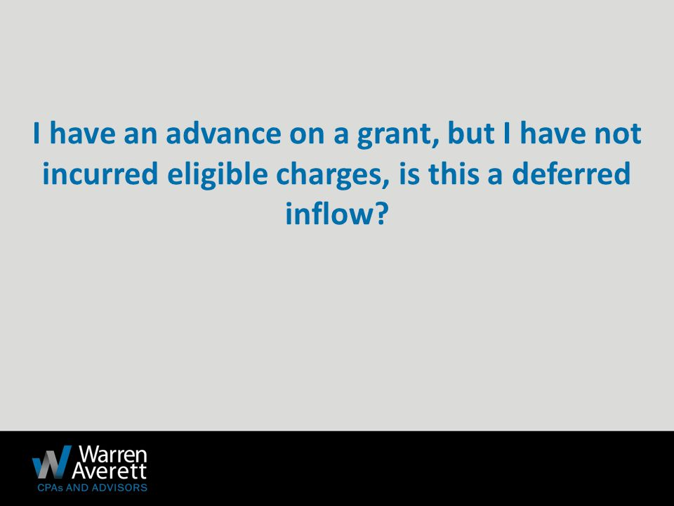 I have an advance on a grant, but I have not incurred eligible charges, is this a deferred inflow