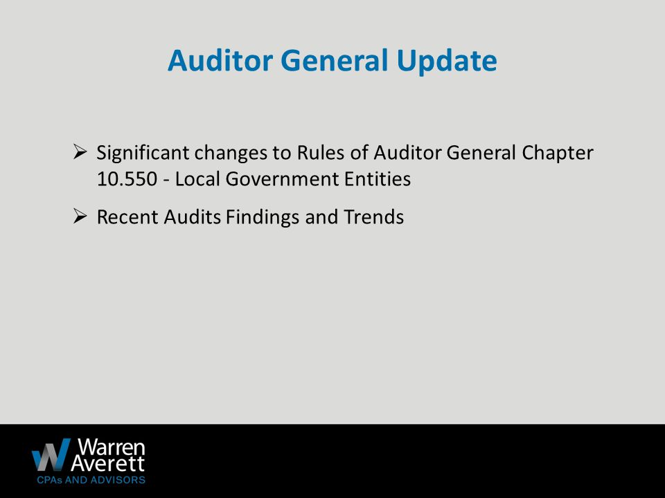 Auditor General Update  Significant changes to Rules of Auditor General Chapter 10.550 - Local Government Entities  Recent Audits Findings and Trends