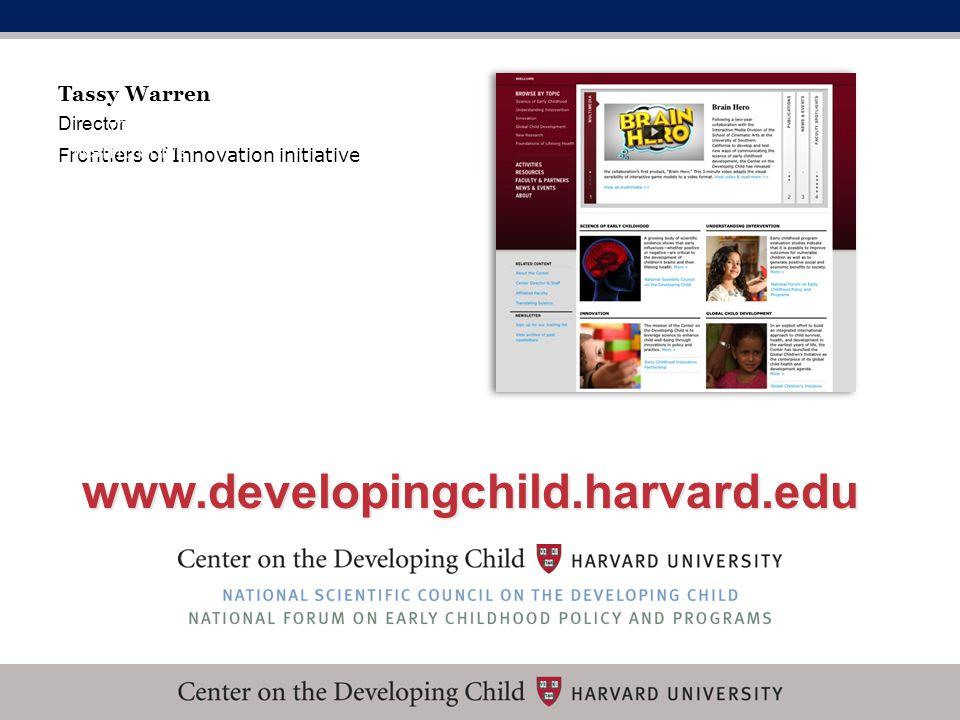 www.developingchild.harvard.edu Tassy Warren Director Frontiers of Innovation initiative YOUR INSTITUTION'S LOGO