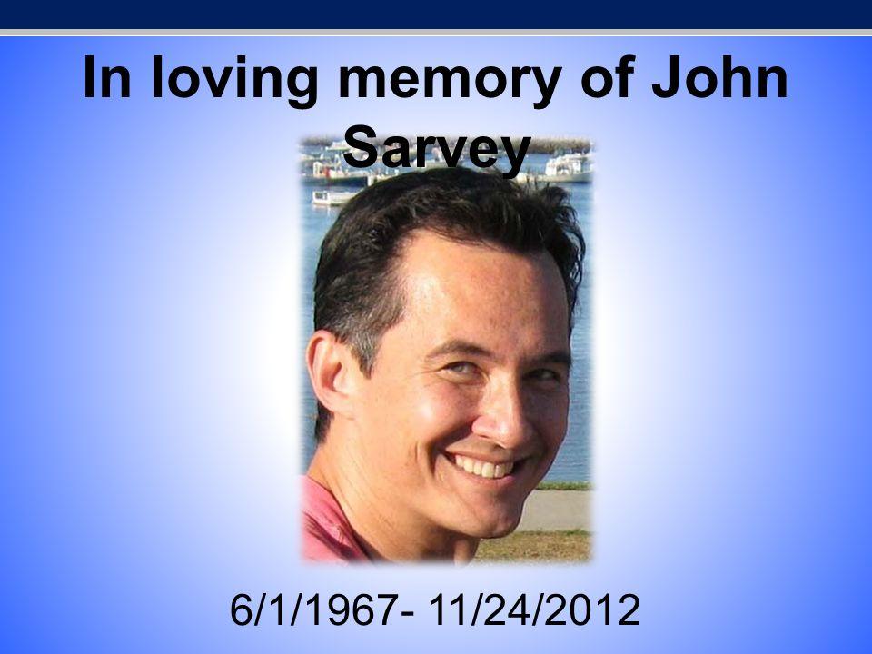 In loving memory of John Sarvey 6/1/1967- 11/24/2012